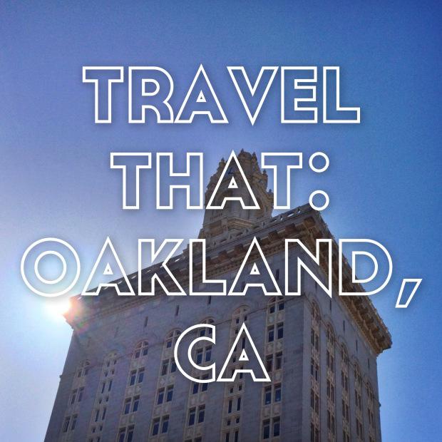 Travel That: Oakland, CA